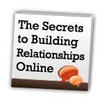 Free Whitepaper for Download: Secrets to Building Relationships Online